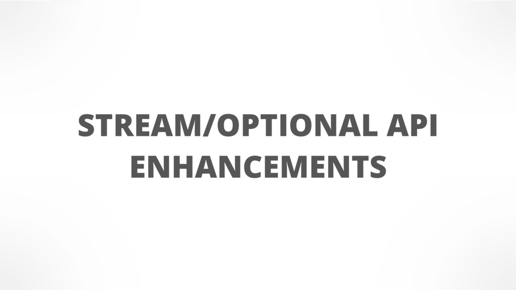 STREAM/OPTIONAL API ENHANCEMENTS