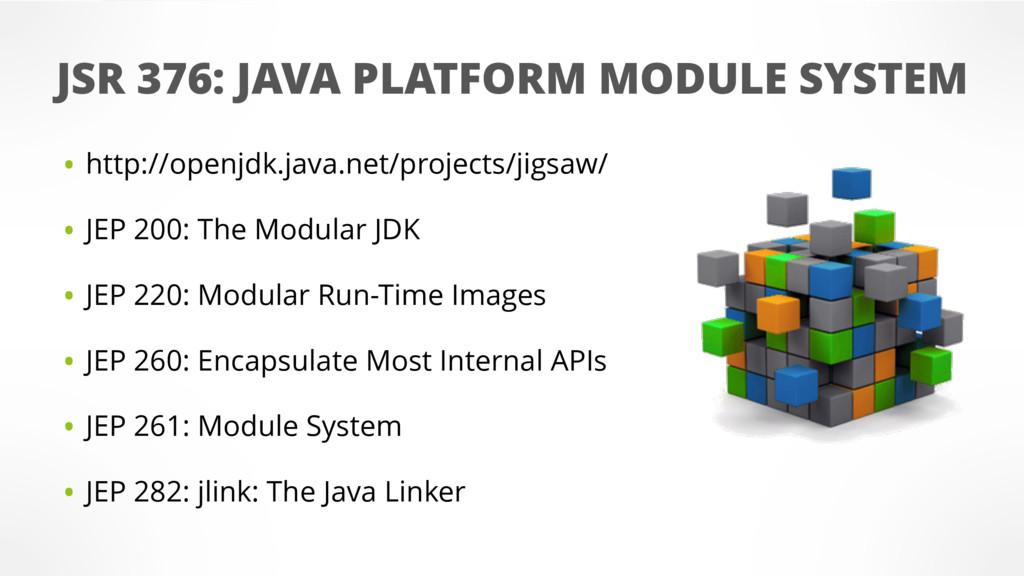 • http://openjdk.java.net/projects/jigsaw/ • JE...