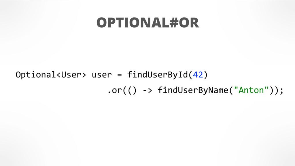 OPTIONAL#OR Optional<User> user = findUserById(...