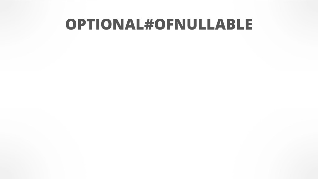 OPTIONAL#OFNULLABLE