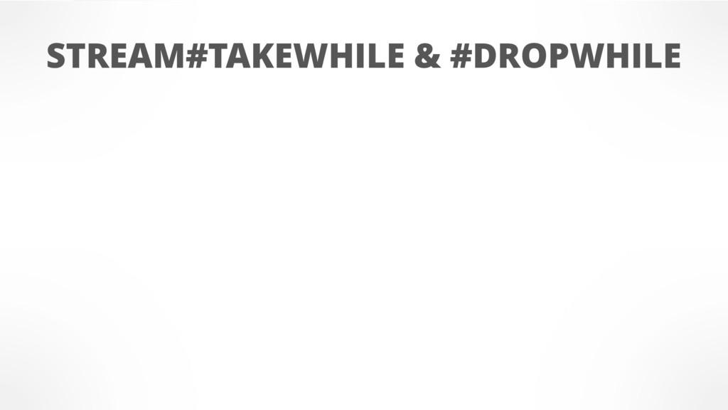 STREAM#TAKEWHILE & #DROPWHILE