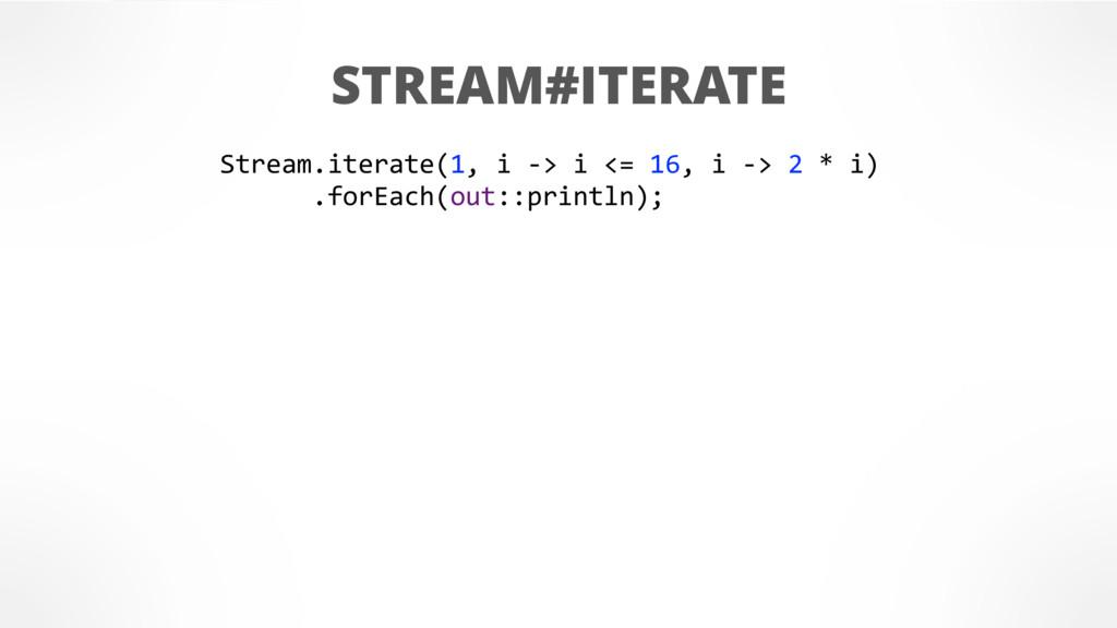 STREAM#ITERATE Stream.iterate(1, i -> i <= 16, ...