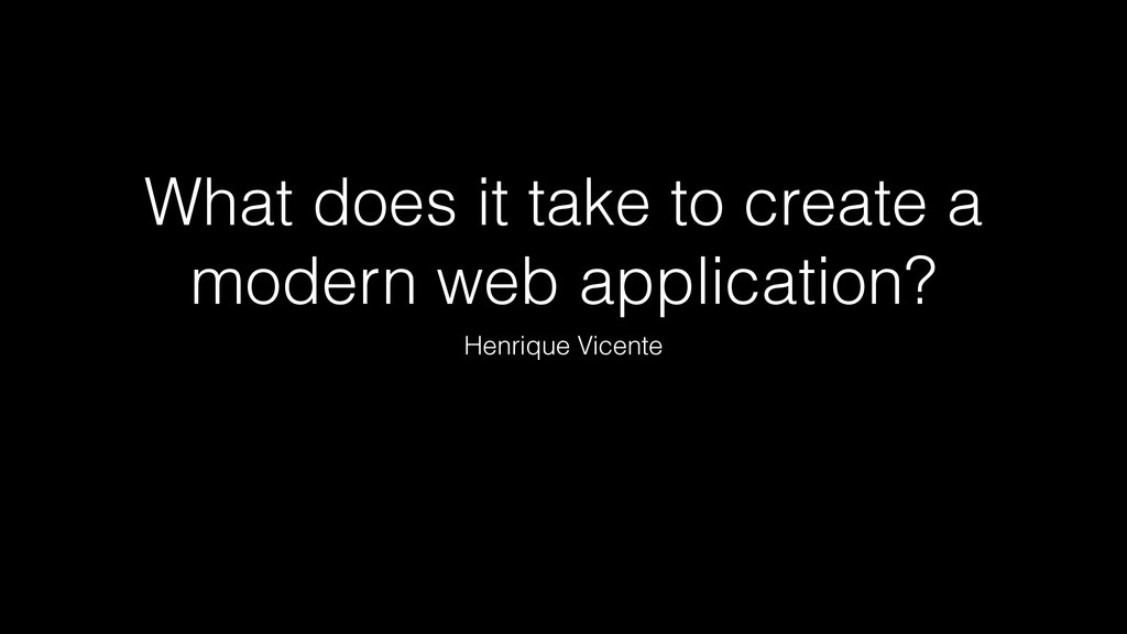 What does it take to create a modern web applic...