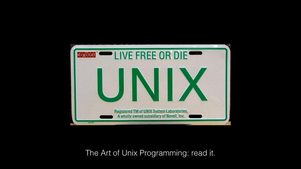 The Art of Unix Programming: read it.