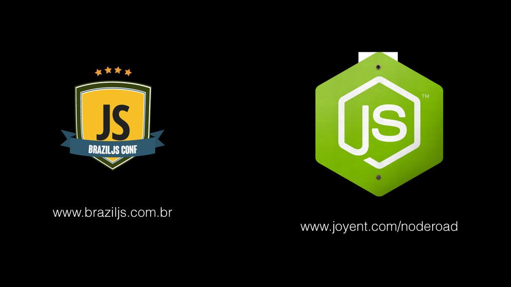 www.braziljs.com.br www.joyent.com/noderoad