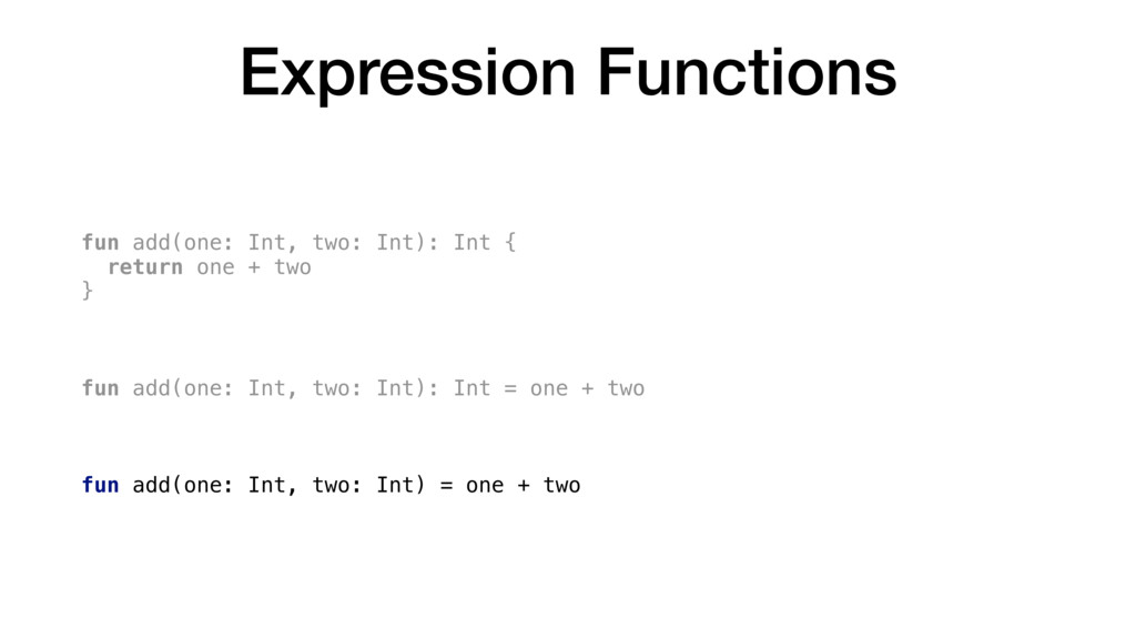 Expression Functions fun add(one: Int, two: Int...