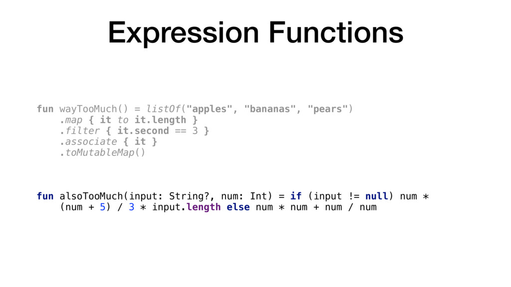 Expression Functions fun wayTooMuch() = listOf(...