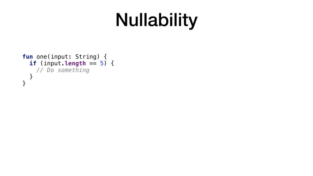 Nullability fun one(input: String) { if (input....