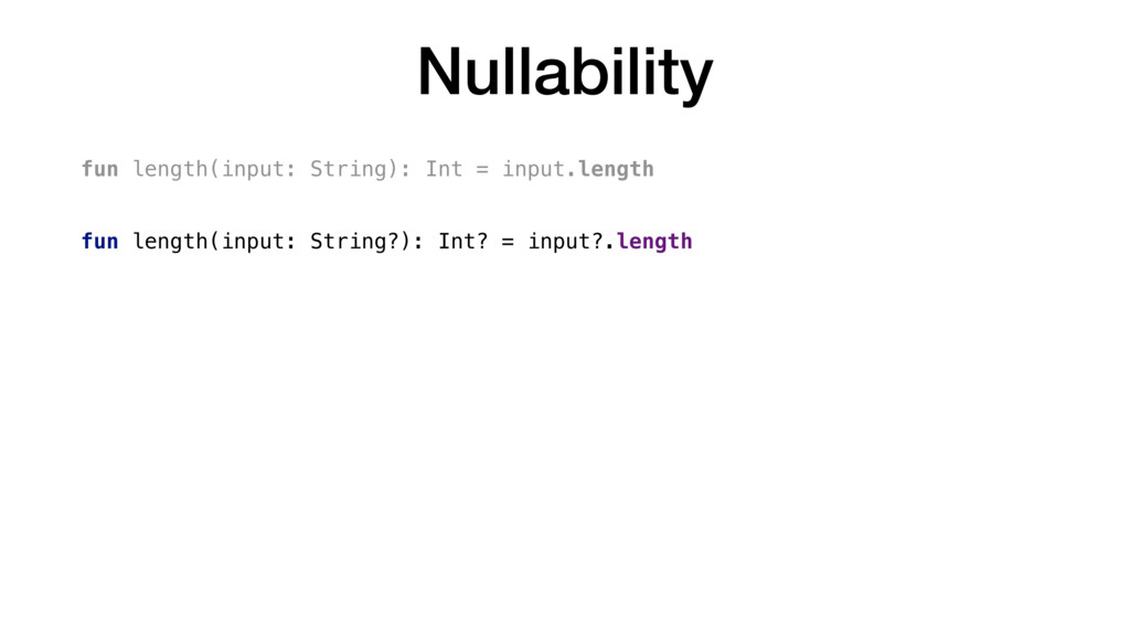 Nullability fun length(input: String): Int = in...