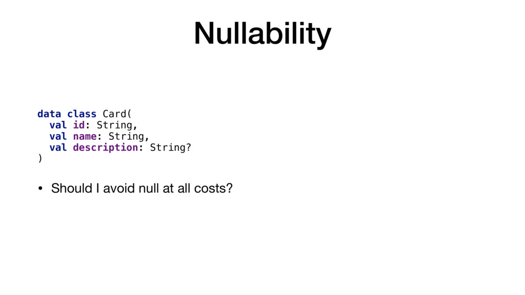 Nullability data class Card( val id: String, va...