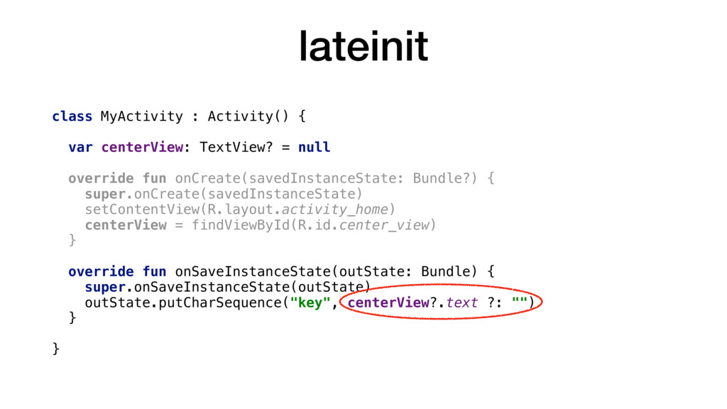 lateinit class MyActivity : Activity() { var ce...