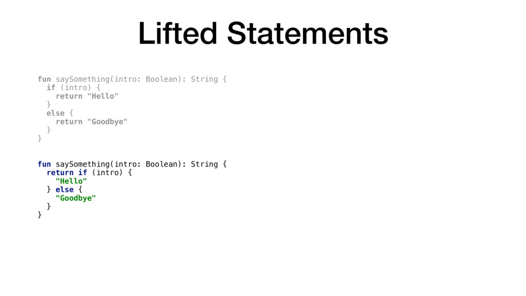 Lifted Statements fun saySomething(intro: Boole...