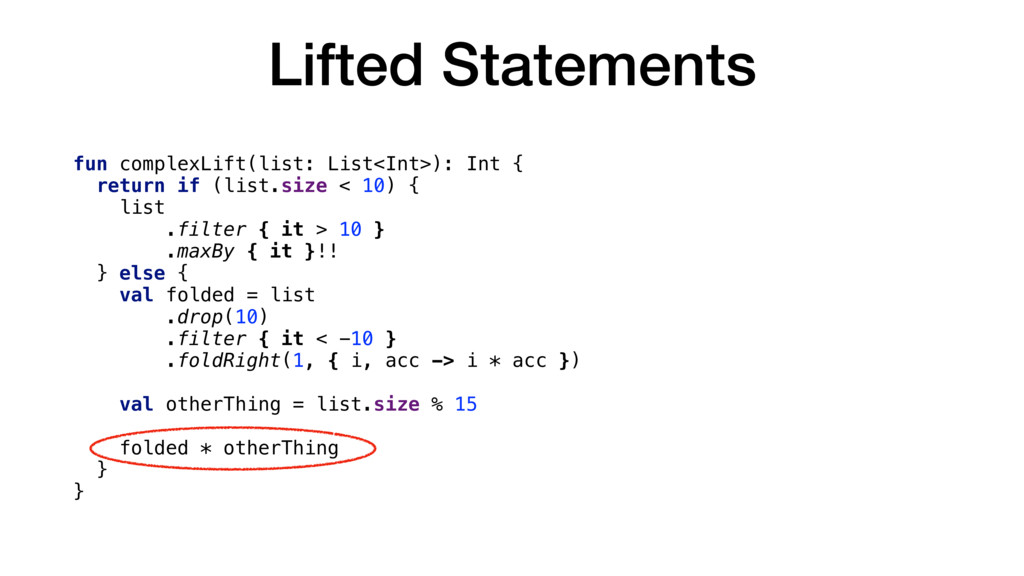 Lifted Statements fun complexLift(list: List<In...