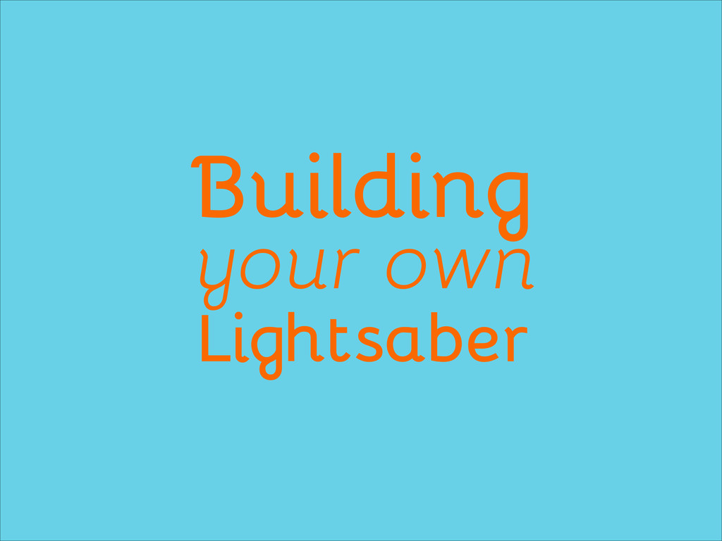 Building your own Lightsaber