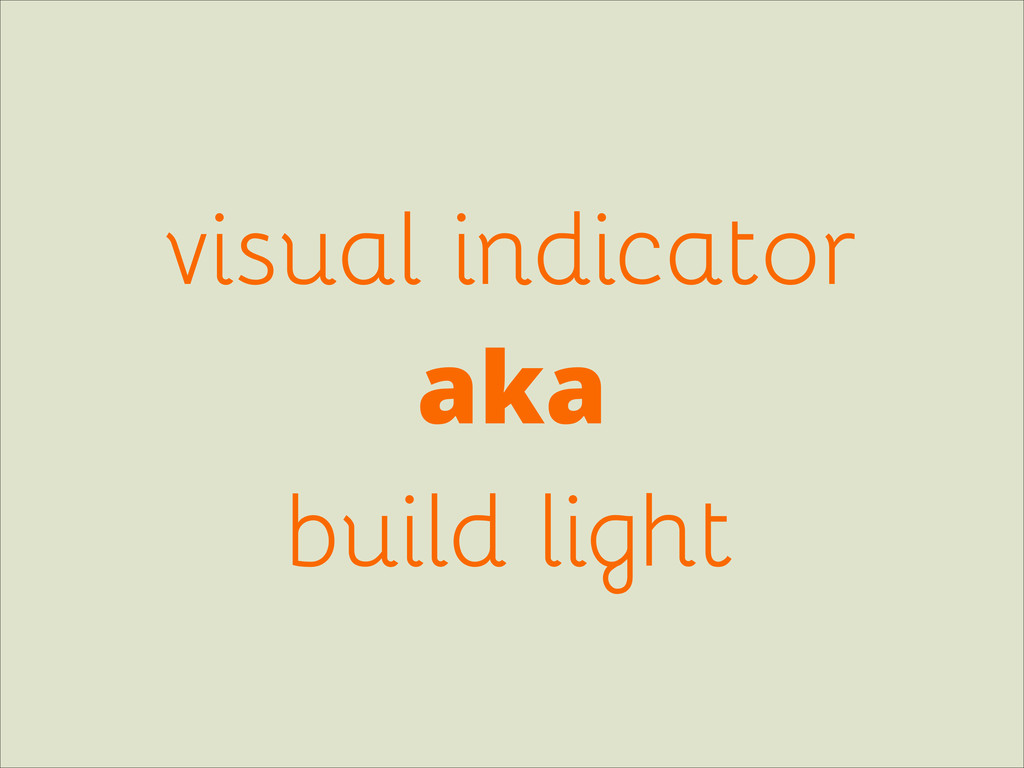 visual indicator aka build light