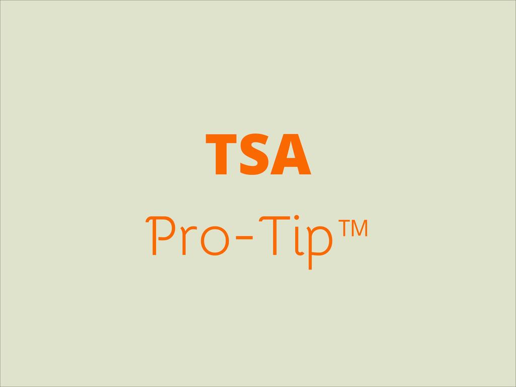 TSA Pro-Tip™