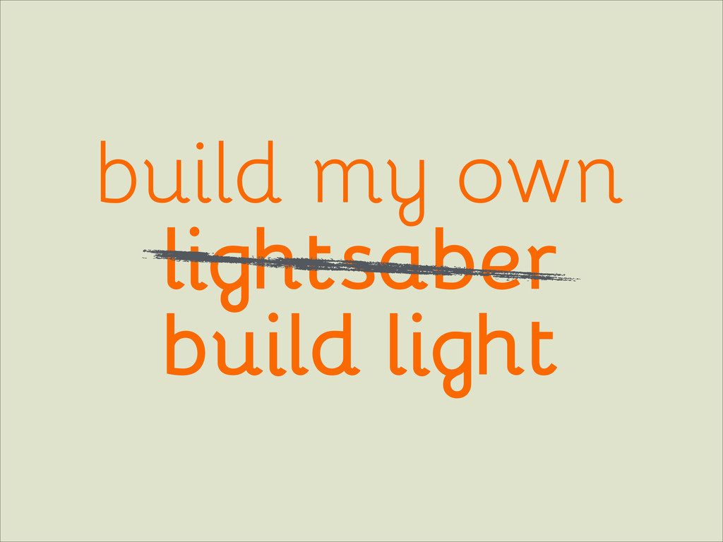 build light build my own lightsaber