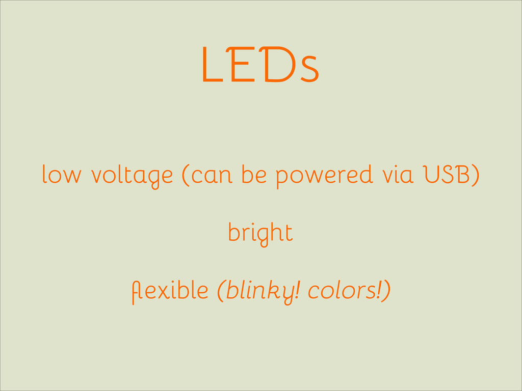 LEDs low voltage (can be powered via USB) brigh...