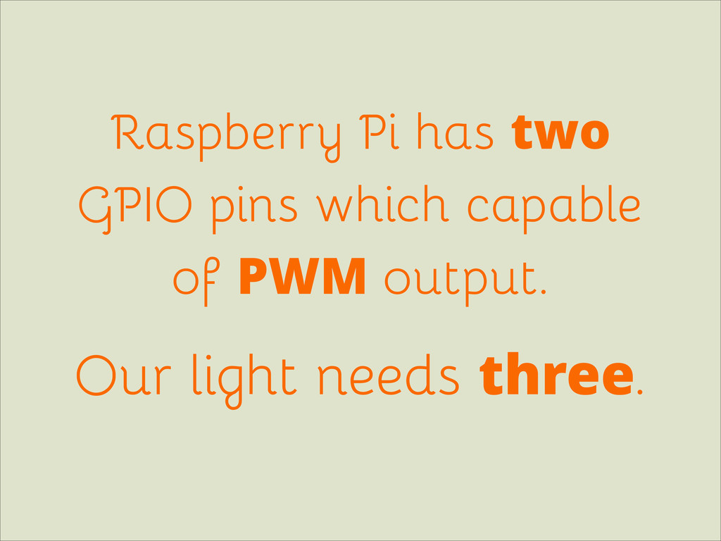 Raspberry Pi has two GPIO pins which capable of...