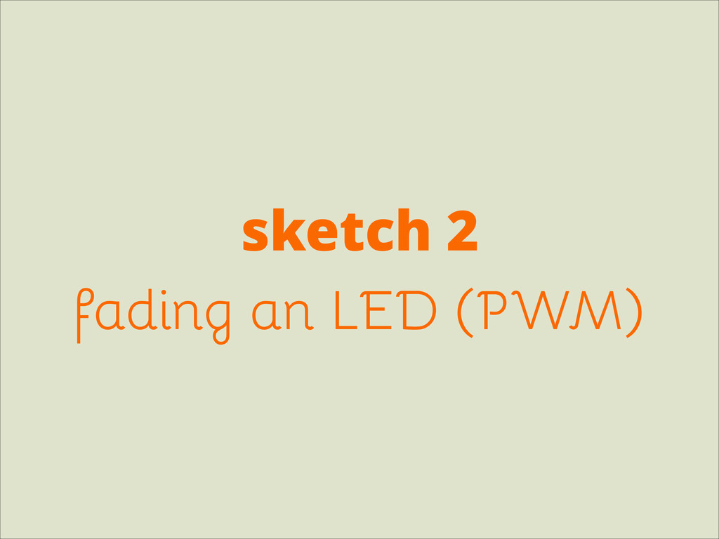 sketch 2 fading an LED (PWM)