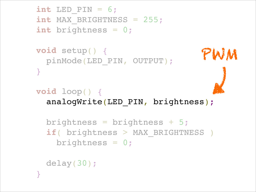 int LED_PIN = 6;! int MAX_BRIGHTNESS = 255;! in...