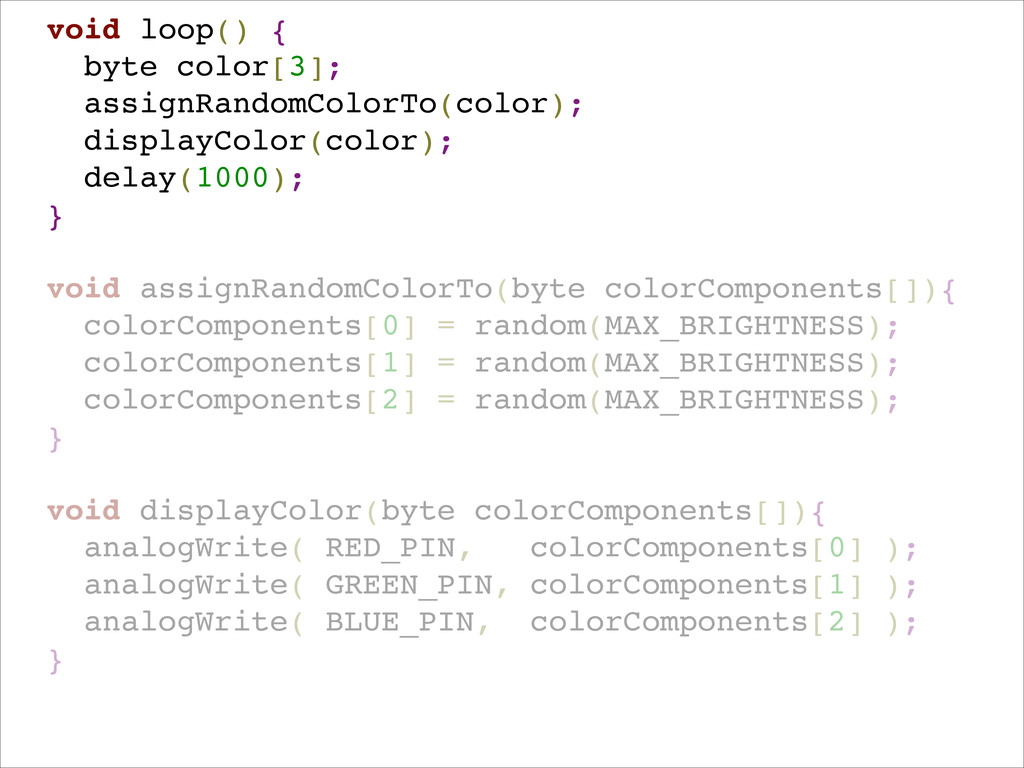 ! void loop() {! byte color[3];! assignRandomCo...