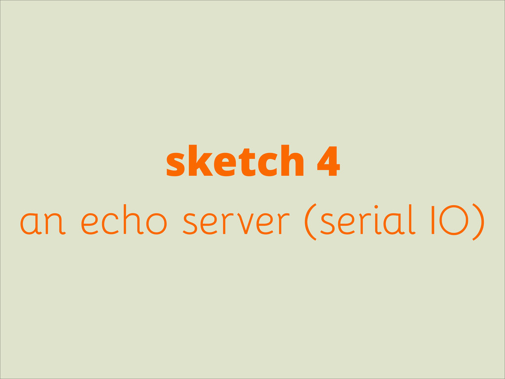 sketch 4 an echo server (serial IO)
