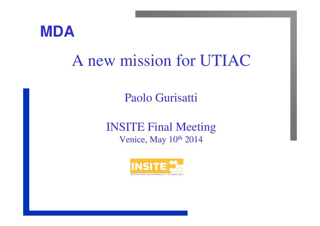 MDA A new mission for UTIAC Paolo Gurisatti INS...