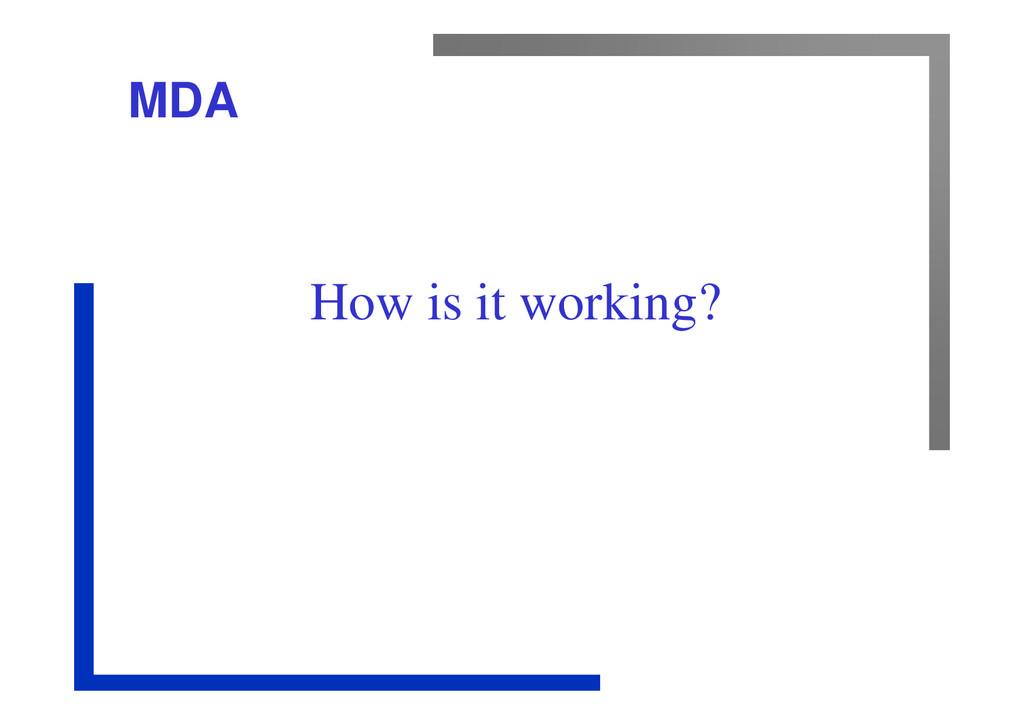 MDA How is it working?
