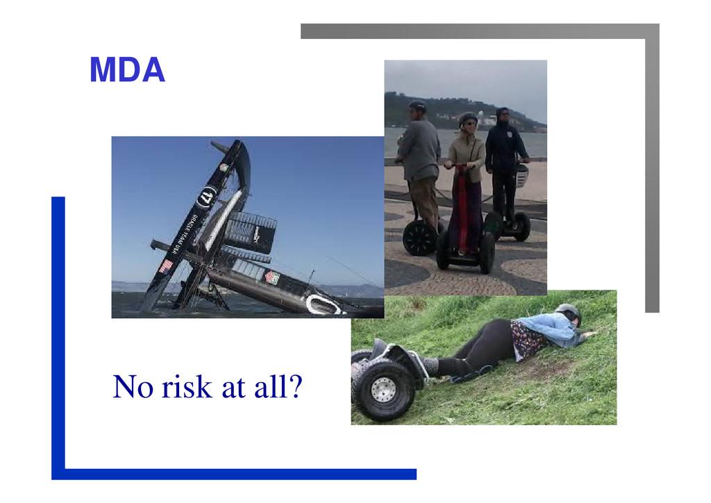 MDA No risk at all?