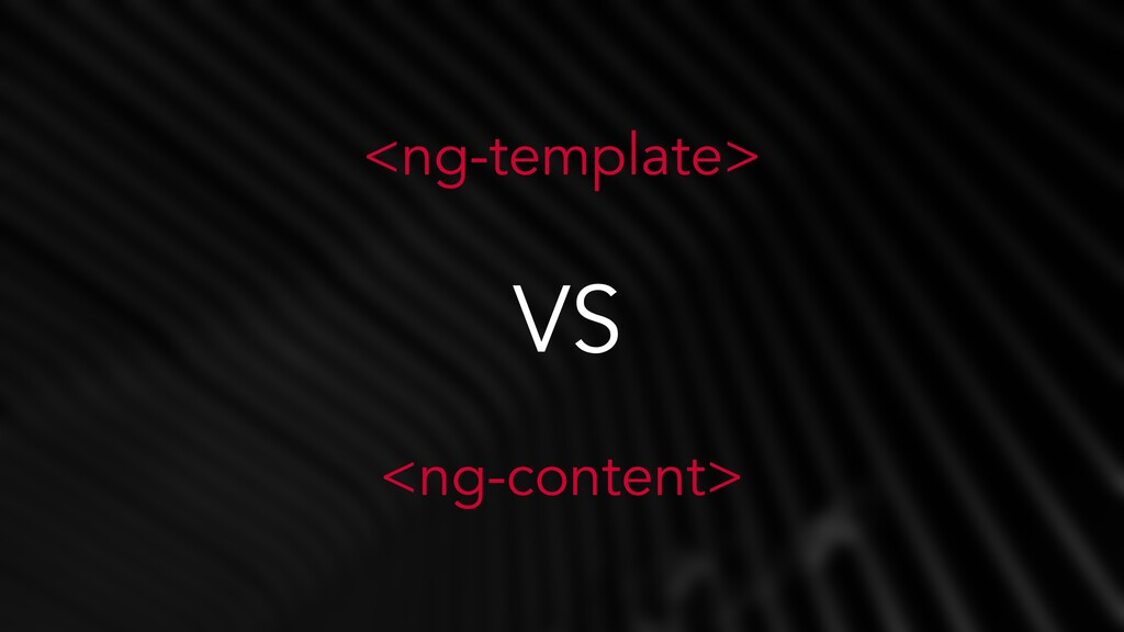 <ng-template>   <ng-content> VS