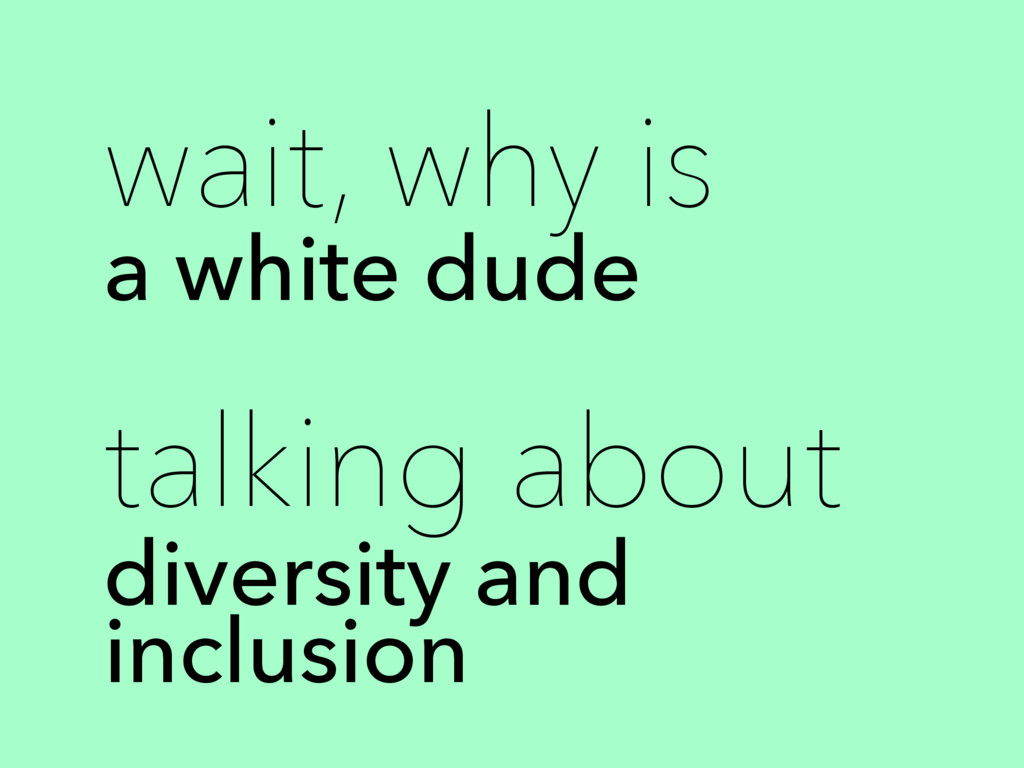 wait, why is a white dude talking about diversi...