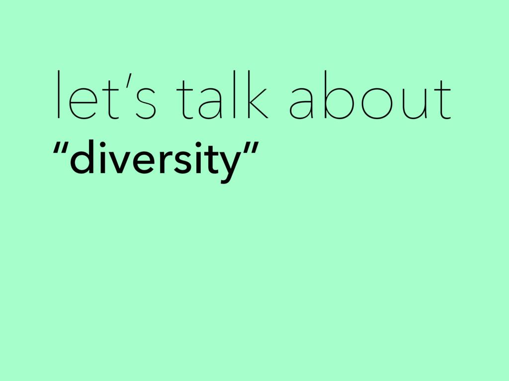 """""""diversity"""" let's talk about"""