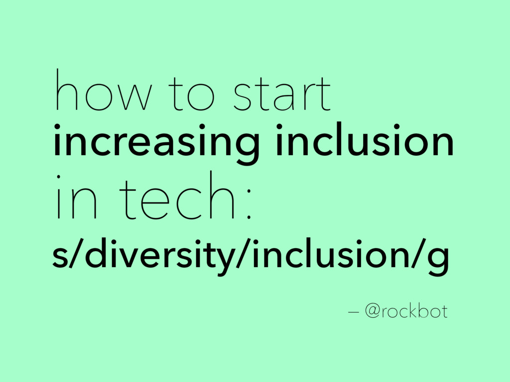 how to start increasing inclusion in tech: s/di...