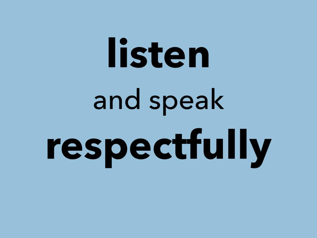 listen and speak respectfully