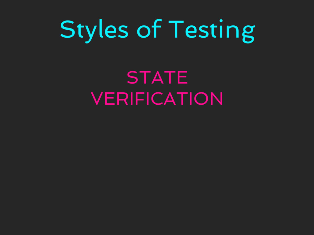 Styles of Testing STATE VERIFICATION