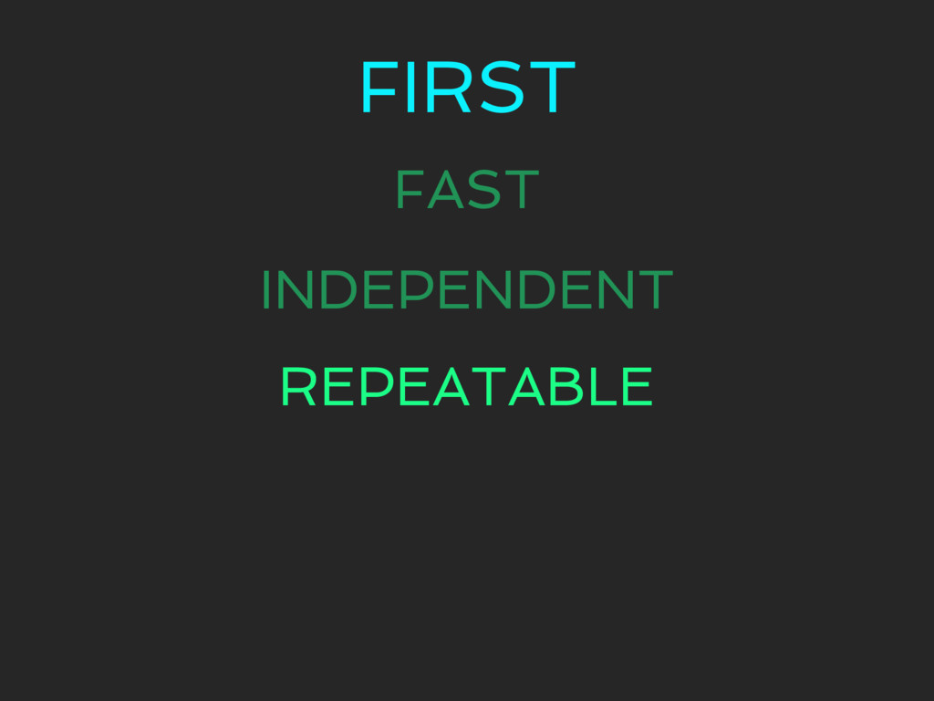 FIRST FAST INDEPENDENT REPEATABLE