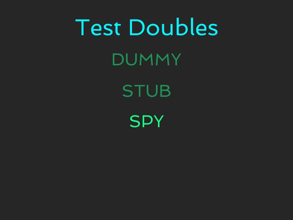 Test Doubles DUMMY STUB SPY