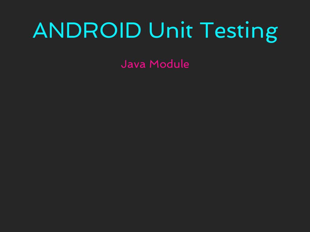 ANDROID Unit Testing Java Module