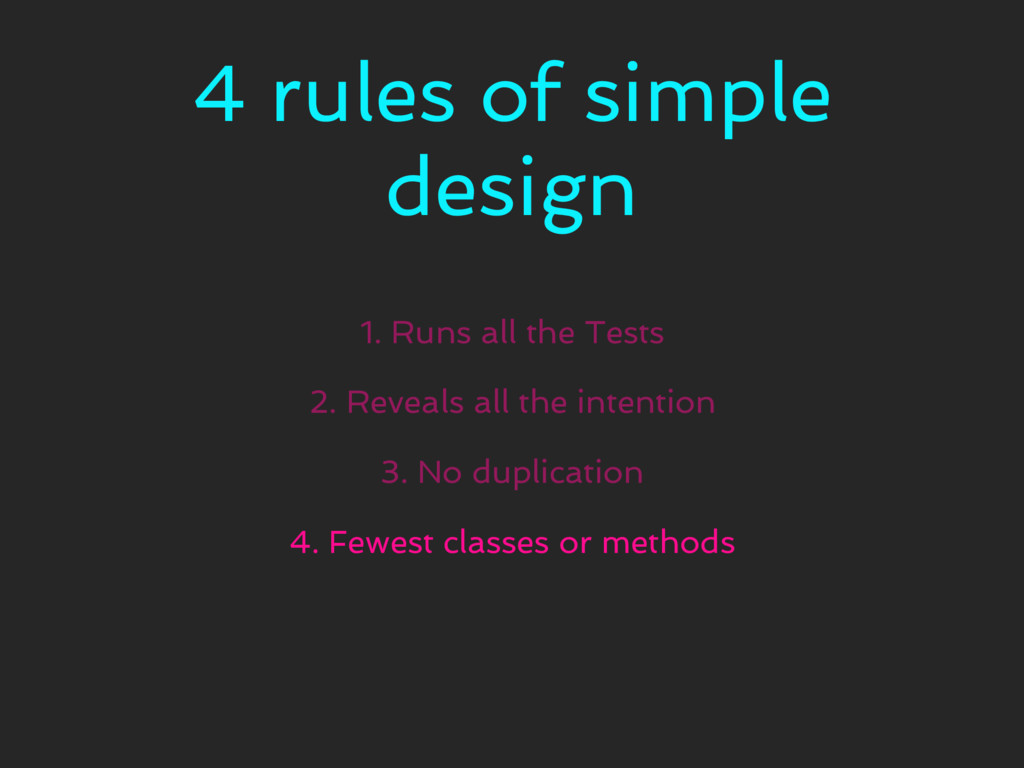 4 rules of simple design 1. Runs all the Tests ...
