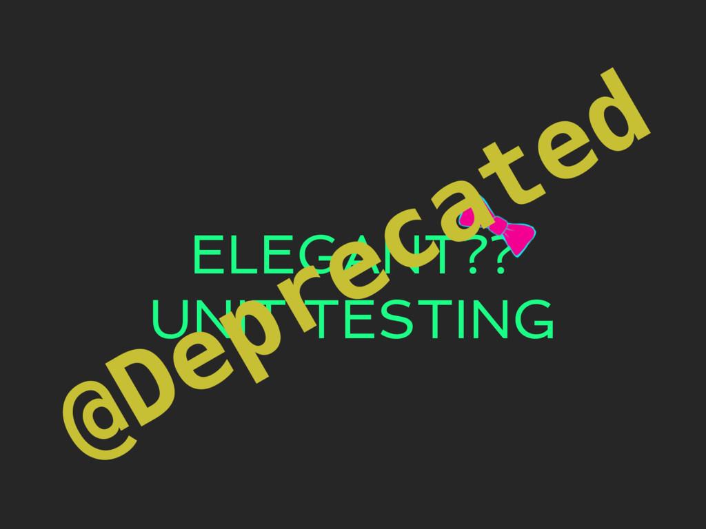 ELEGANT?? UNIT TESTING @Deprecated