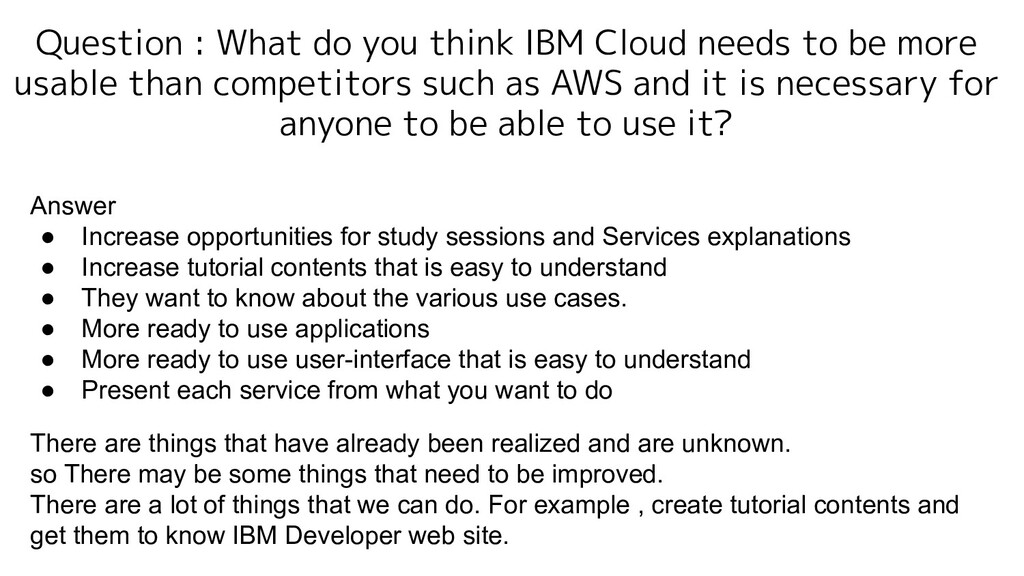 Question : What do you think IBM Cloud needs to...