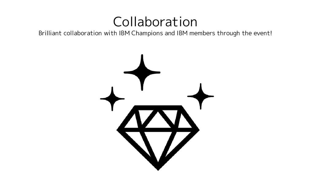 Collaboration Brilliant collaboration with IBM ...