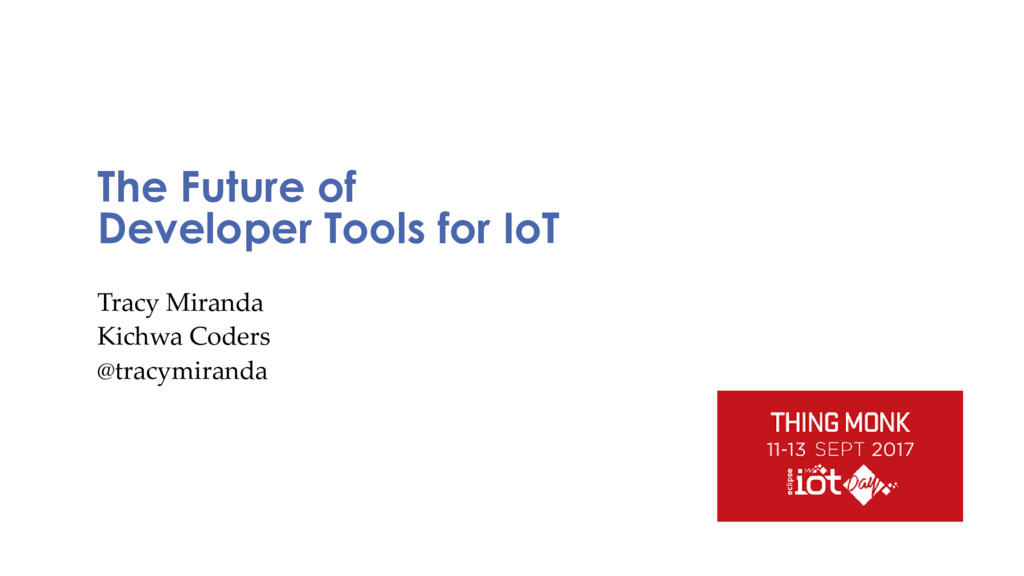 The Future of Developer Tools for IoT Tracy Mir...