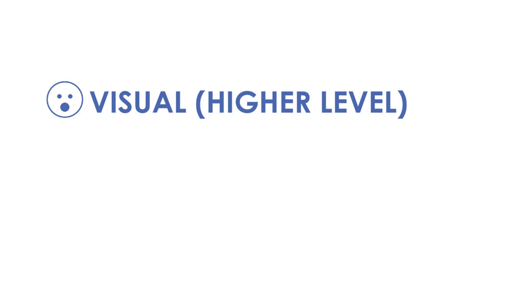 VISUAL (HIGHER LEVEL)