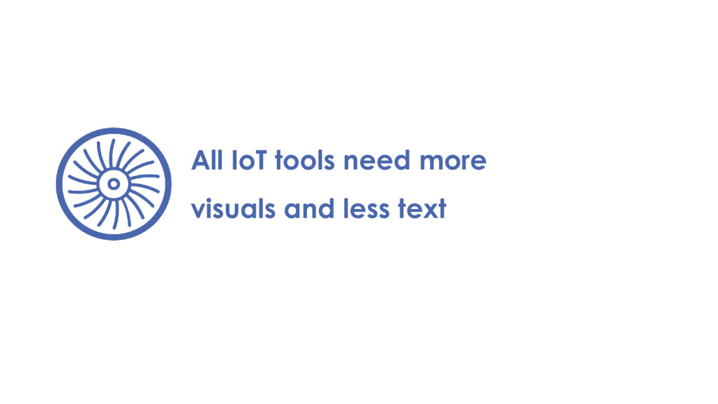 All IoT tools need more visuals and less text