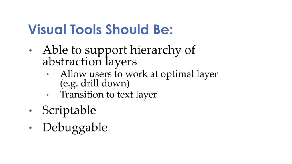 Visual Tools Should Be: • Able to support hiera...