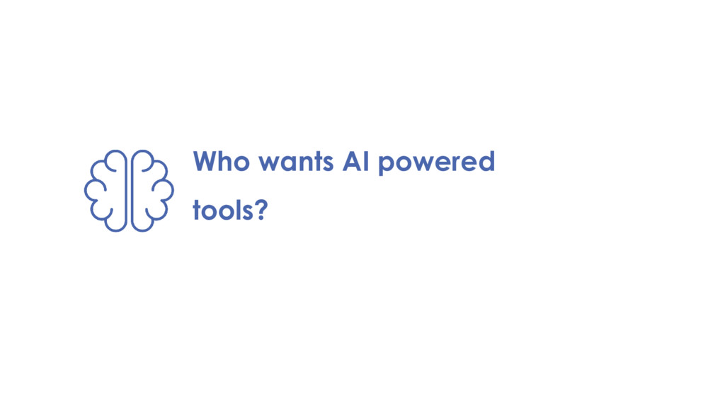 Who wants AI powered tools?