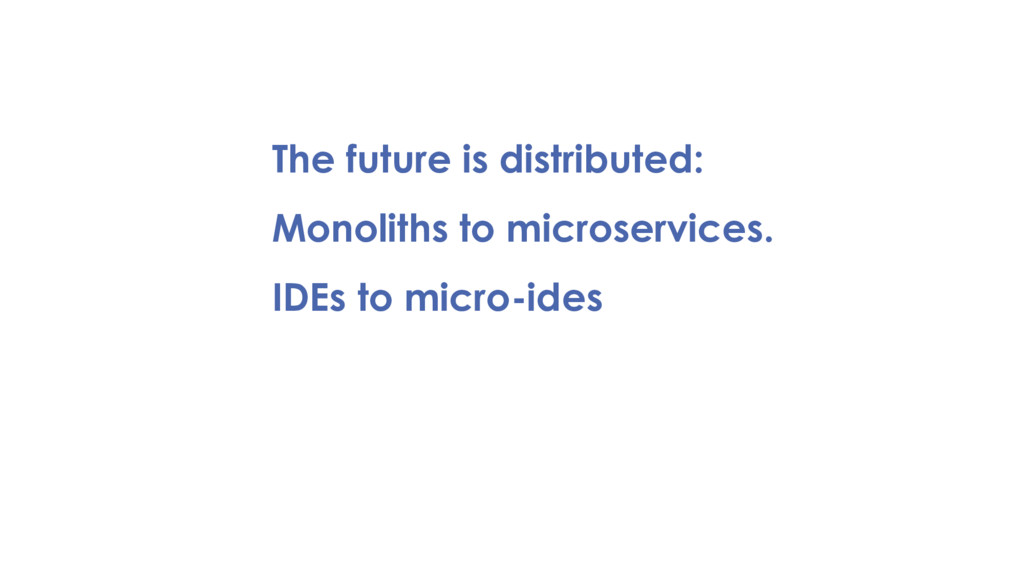 The future is distributed: Monoliths to microse...