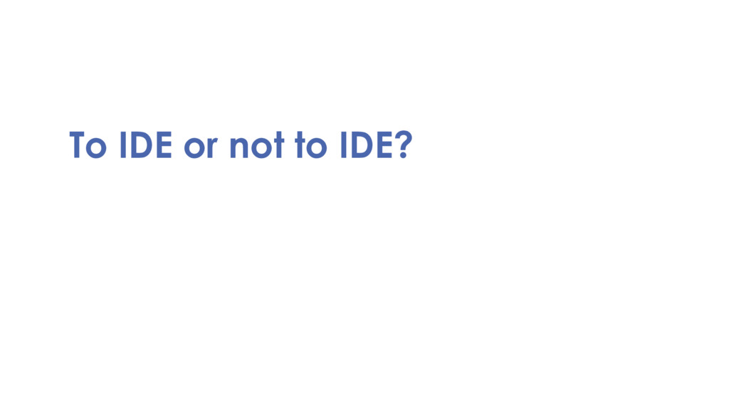 To IDE or not to IDE?